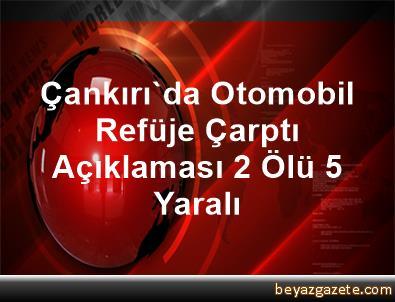 Çankırı'da Otomobil Refüje Çarptı Açıklaması 2 Ölü, 5 Yaralı