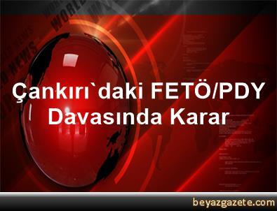 Çankırı'daki FETÖ/PDY Davasında Karar