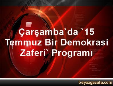 Çarşamba'da '15 Temmuz Bir Demokrasi Zaferi' Programı