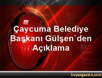 Çaycuma Belediye Başkanı Gülşen'den Açıklama