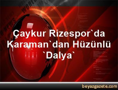 Çaykur Rizespor'da Karaman'dan Hüzünlü 'Dalya'