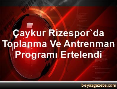 Çaykur Rizespor'da Toplanma Ve Antrenman Programı Ertelendi