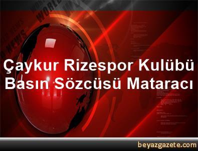 Çaykur Rizespor Kulübü Basın Sözcüsü Mataracı