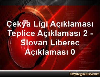 Çekya Ligi Açıklaması Teplice Açıklaması 2 - Slovan Liberec Açıklaması 0