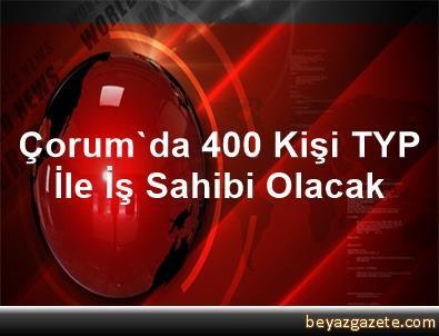 Çorum'da 400 Kişi TYP İle İş Sahibi Olacak