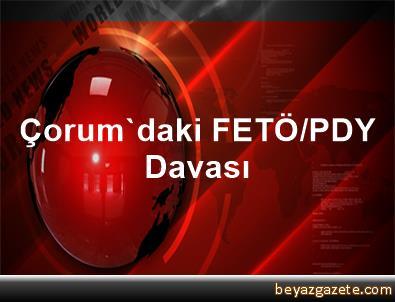 Çorum'daki FETÖ/PDY Davası
