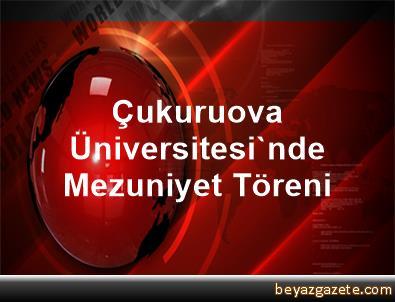 Çukuruova Üniversitesi'nde Mezuniyet Töreni