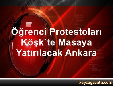 Öğrenci Protestoları Köşk'te Masaya Yatırılacak Ankara
