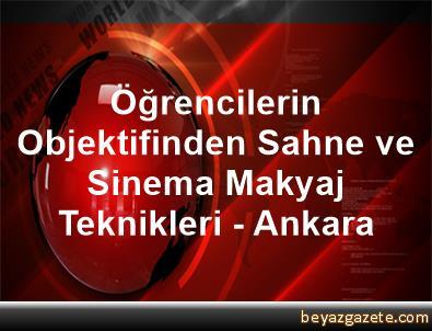 Öğrencilerin Objektifinden Sahne ve Sinema Makyaj Teknikleri - Ankara