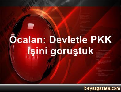 Öcalan: Devletle PKK işini görüştük