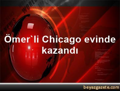 Ömer'li Chicago, evinde kazandı