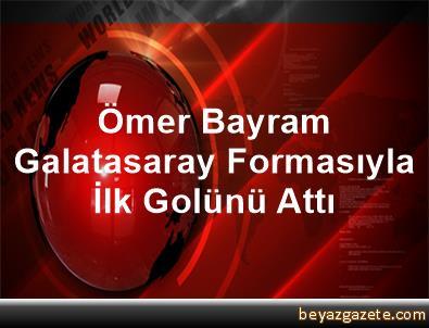 Ömer Bayram, Galatasaray Formasıyla İlk Golünü Attı