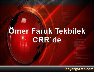 Ömer Faruk Tekbilek CRR'de