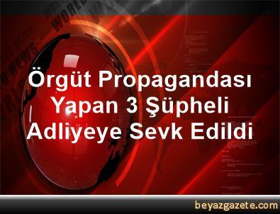 Örgüt Propagandası Yapan 3 Şüpheli Adliyeye Sevk Edildi