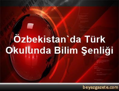 Özbekistan'da Türk Okulunda Bilim Şenliği