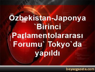 Özbekistan-Japonya 'Birinci Parlamentolararası Forumu' Tokyo'da yapıldı
