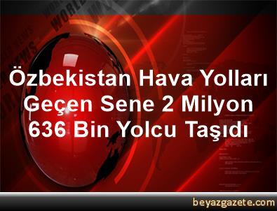 Özbekistan Hava Yolları, Geçen Sene 2 Milyon 636 Bin Yolcu Taşıdı