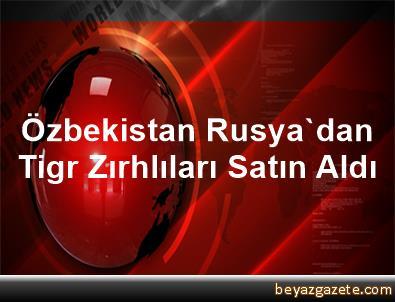 Özbekistan, Rusya'dan Tigr Zırhlıları Satın Aldı