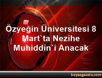 Özyeğin Üniversitesi, 8 Mart'ta Nezihe Muhiddin'i Anacak