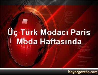 Üç Türk Modacı Paris Moda Haftasında