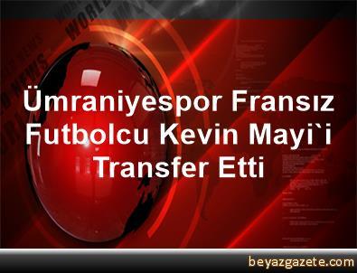 Ümraniyespor, Fransız Futbolcu Kevin Mayi'i Transfer Etti
