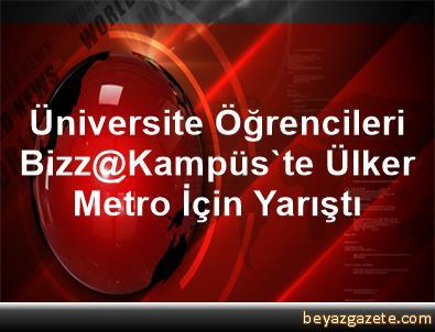 Üniversite Öğrencileri Bizz@Kampüs'te Ülker Metro İçin Yarıştı