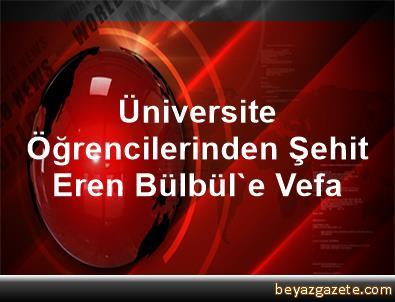 Üniversite Öğrencilerinden Şehit Eren Bülbül'e Vefa