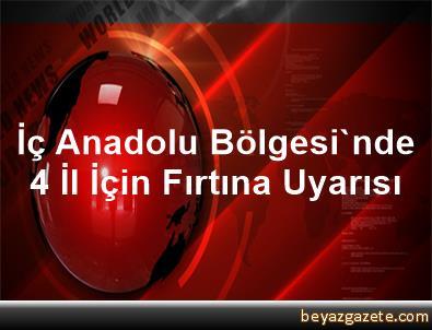 İç Anadolu Bölgesi'nde 4 İl İçin Fırtına Uyarısı