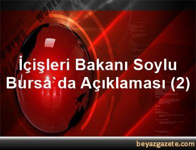 İçişleri Bakanı Soylu Bursa'da Açıklaması (2)
