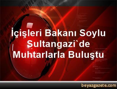 İçişleri Bakanı Soylu, Sultangazi'de Muhtarlarla Buluştu