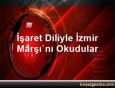 İşaret Diliyle İzmir Marşı'nı Okudular