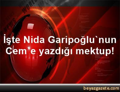 İşte Nida Garipoğlu'nun Cem'e yazdığı mektup!