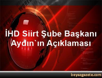 İHD Siirt Şube Başkanı Aydın'ın Açıklaması