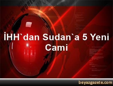 İHH'dan Sudan'a 5 Yeni Cami
