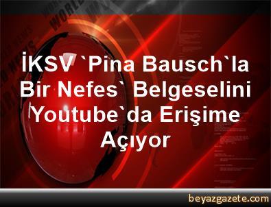 İKSV, 'Pina Bausch'la Bir Nefes' Belgeselini Youtube'da Erişime Açıyor