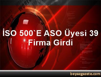 İSO 500'E ASO Üyesi 39 Firma Girdi