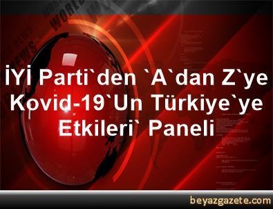 İYİ Parti'den 'A'dan Z'ye Kovid-19'Un Türkiye'ye Etkileri' Paneli