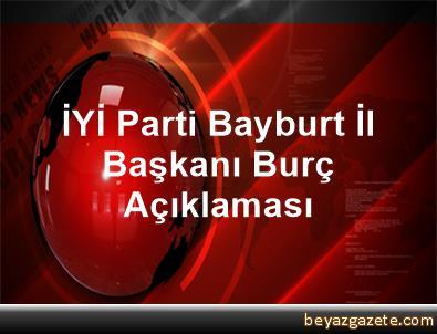 İYİ Parti Bayburt İl Başkanı Burç Açıklaması