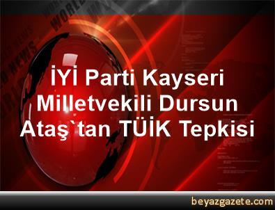 İYİ Parti Kayseri Milletvekili Dursun Ataş'tan TÜİK Tepkisi