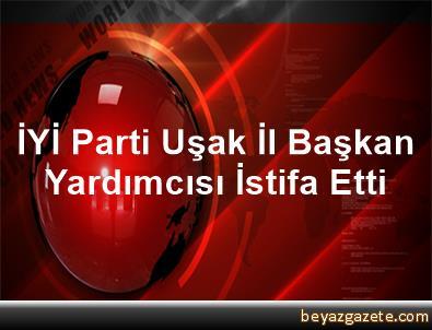 İYİ Parti Uşak İl Başkan Yardımcısı İstifa Etti