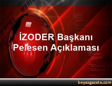 İZODER Başkanı Pelesen Açıklaması