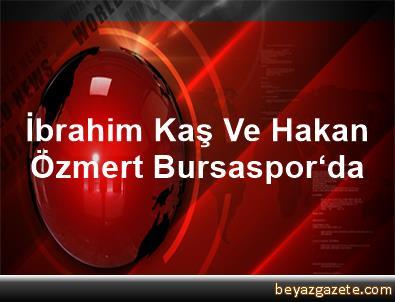 İbrahim Kaş Ve Hakan Özmert Bursaspor'da