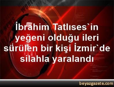 İbrahim Tatlıses'in yeğeni olduğu ileri sürülen bir kişi İzmir'de silahla yaralandı