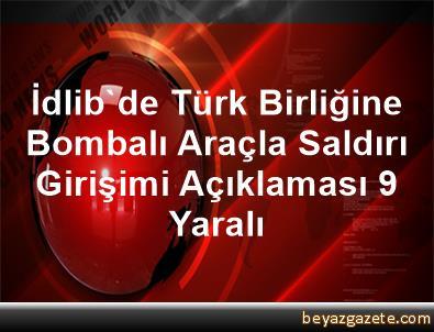 İdlib'de Türk Birliğine Bombalı Araçla Saldırı Girişimi Açıklaması 9 Yaralı