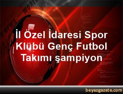 İl Özel İdaresi Spor Klübü Genç Futbol Takımı, şampiyon