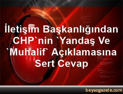 İletişim Başkanlığından CHP'nin 'Yandaş Ve 'Muhalif' Açıklamasına Sert Cevap