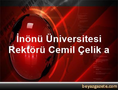 İnönü Üniversitesi Rektörü Cemil Çelik a