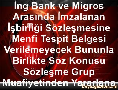 İng Bank ve Migros Arasında İmzalanan      İşbirliği Sözleşmesine Menfi Tespit Belgesi      Verilemeyecek, Bununla Birlikte Söz Konusu      Sözleşme Grup Muafiyetinden Yararlanacak
