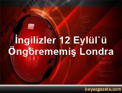 İngilizler 12 Eylül'ü Öngörememiş Londra