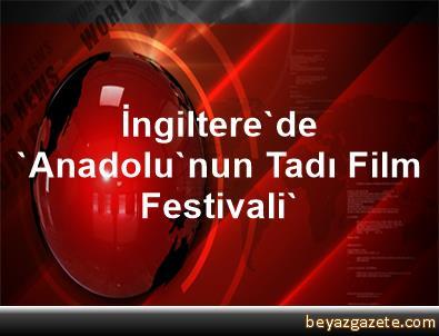 İngiltere'de 'Anadolu'nun Tadı Film Festivali'
